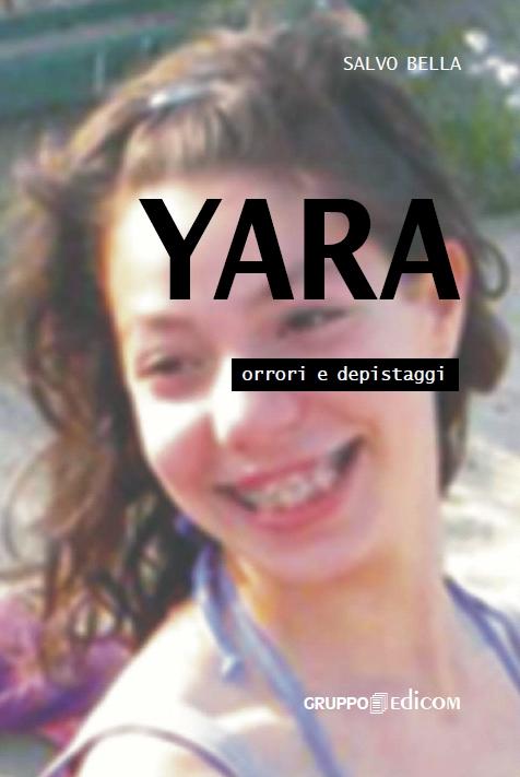 """Salvo Bella """"Yara, orrori e depistaggi"""", libro Gruppo Edicom"""