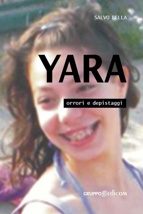 "Yara Gambirasio - Salvo Bella ""Yara, orrori e depistaggi"", libro Gruppo Edicom"